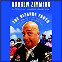The Bizarre Truth: How I Walked Out the Door Mouth First...and Came Back Shaking My Head Audiobook by Andrew Zimmern Narrated by Andrew Zimmern