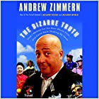 The Bizarre Truth: How I Walked Out the Door Mouth First...and Came Back Shaking My Head Hörbuch von Andrew Zimmern Gesprochen von: Andrew Zimmern