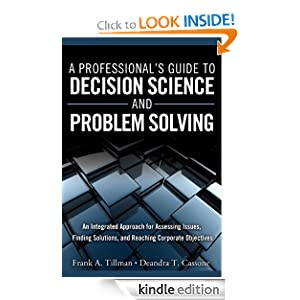 Amazon FREE Kindle ebook: A Professional's Guide to Decision Science and Problem Solving: An Integrated Approach for Assessing Issues, Finding Solutions, and Reaching Corporate Objectives (FT Press Operations Management)
