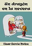 Un drag�n en la nevera. Novela Infantil (El mundo m�gico de la nevera n� 2)