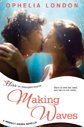 Ophelia London - Making Waves: A Perfect Kisses Novella (Entangled Bliss)