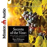 Secrets of the Vine: Breaking Through to Abundance | Bruce Wilkinson