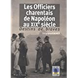 Destins de braves : Les officiers charentais de Napol�on au XIXe si�clepar St�phane Calvet