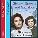 Sisters, Secrets, and Sacrifice: The True Story of WWII Special Agents Eileen and Jacqueline Nearne Audiobook by Susan Ottaway Narrated by Catherine Harvey