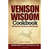 Venison Wisdom Cookbook: 200 Delicious and Easy-to-Make Recipes ~ Tracy Schmidt