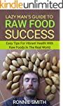 Raw Food: Lazy Man's Guide To Raw Foo...