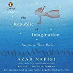 The Republic of Imagination: America in Three Books | Azar Nafisi