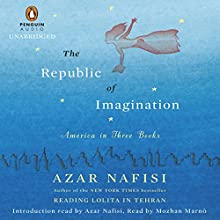 The Republic of Imagination: America in Three Books (       UNABRIDGED) by Azar Nafisi Narrated by Mozhan Marno