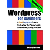 Wordpress for Beginners: A Visual Step-by-Step Guide to Creating your Own Wordpress Site in Record Time, Starting from Zero! (Webmaster Series Book 3)by Dr. Andy Williams