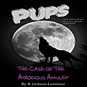 Pups: The Case of the Atrocious Amulet: The Adventures of a Third Grade Werewolf, Book 5 | Robert Jackson-Lawrence