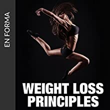 Weight Loss Principles: Discover How to Lose Weight Fast Without Diet Audiobook by  En Forma Narrated by Gene Blake