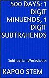 500 Days Math Subtraction Series: 1 Digit Minuends, 1 Digit Subtrahends, Daily Practice Workbook To Improve Mathematics Skills: Maths Worksheets
