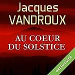 Au cœur du Solstice | Jacques Vandroux