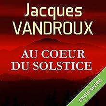 Au cœur du Solstice | Livre audio Auteur(s) : Jacques Vandroux Narrateur(s) : Marie Bouvier