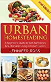 Homesteading: Urban Homesteading: A Beginners Guide to Self Sufficiency and Sustainable Living in Urban Homes (Gardening for Beginners, Urban Gardening, Homesteading Ideas)