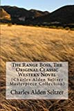 The Range Boss, The Original Classic Western Novel: (Charles Alden Seltzer Masterpiece Collection)