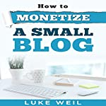 Luke Weil's How to Monetize a Small Blog | Luke Weil