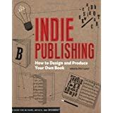 Indie Publishing: How to Design and Publish Your Own Book ~ Ellen Lupton