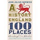 A History of England in 100 Places: From Stonehenge to the Gherkinby John Julius Norwich