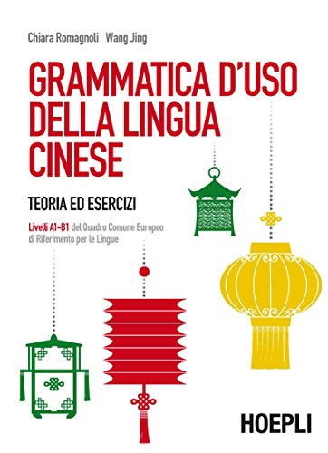 Grammatica d'uso della lingua cinese. Teoria ed esercizi. Livelli A1-B1 del quadro comune europeo di riferimento per le lingue