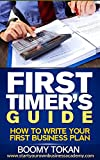 """How To Write Your First Business Plan"": (First Timer's Guide) (Starting your own Business, Writing A Business Plan, Business Plan Outline & Template Book 1)"