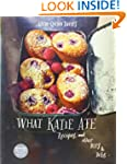 What Katie Ate: Recipes and Other Bit...