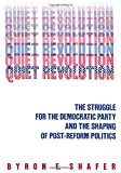 Quiet Revolution: The Struggle for the Democratic Party and the Shaping of Post-Reform Politics (0871547651) by Shafer, Byron E.
