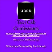 Uber Taxi Cab Confessions: A Collection of Hilarious & Edgy Stories of my Uber Driving Experiences Audiobook by Joe Mahedy Narrated by Joe Mahedy