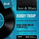 Bobby Troup and His Stars of Jazz (Mono Version)