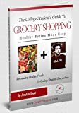 The College Students Guide to Grocery Shopping: Healthy Eating Made Easy