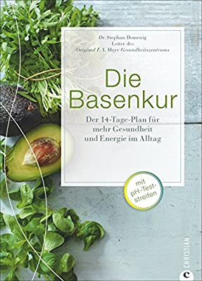 Säure-Basen-Balance mit der Basenkur: Basenfasten nach F.X. Mayr mit dem Säure-Basen-Kochbuch - Der 14-Tage-Plan für mehr Gesundheit und Energie im Alltag. Die Mayr Kur - Schluss mit Übersäuerung