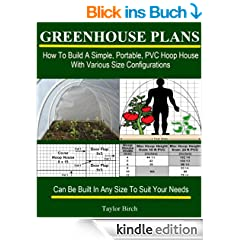 Greenhouse Plans: How To Build A Simple, Portable, PVC Hoop House With Various Size Configurations (Greenhouse Books) (English Edition)