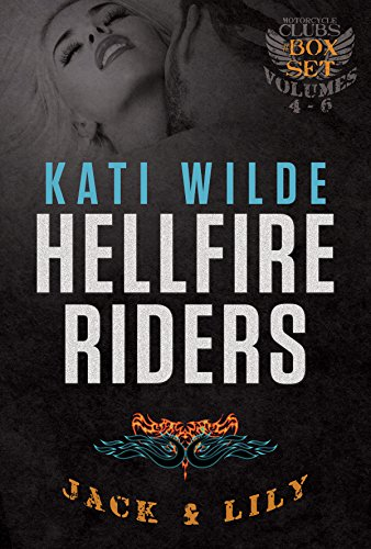 Kati Wilde - The Hellfire Riders, Volumes 4-6: Jack & Lily: Betting It All, Risking It All, Burning It All (The Motorcycle Clubs Box-Set Book 2)