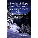 Stories of Hope and Courage- My Experiences with Alzheimer's Disease. ~ Joe Guse