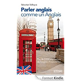 Parler anglais comme un Anglais:Plus de 2000 expressions de l'anglais d'aujourd'hui