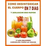 Como Desintoxicar El Cuerpo En 7 Dias y Adelgazar Mas R�pido - y Los Mejores Consejos Para La Salud (Spanish Edition) ~ Mario Fortunato