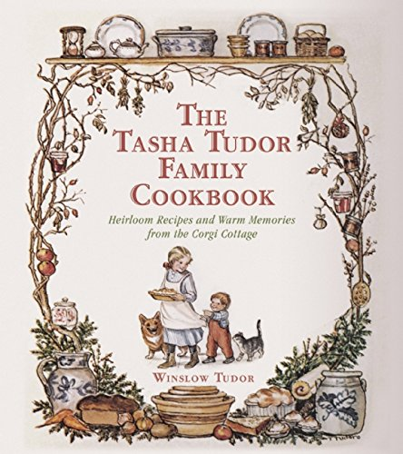 The Tasha Tudor Family Cookbook: Heirloom Recipes and Warm Memories from the Corgi Cottage by Winslow Tudor