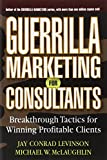 img - for Guerrilla Marketing for Consultants: Breakthrough Tactics for Winning Profitable Clients book / textbook / text book