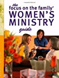 The Women's Ministry Guide (Focus on the Family Women's Series) (0830733388) by Focus on the Family