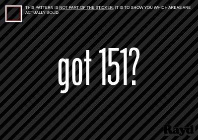 (2x) Got 151 - Sticker - Decal - Die Cut - Vinyl