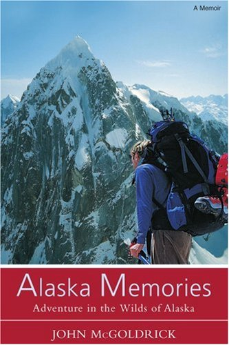 Alaska Memories: Adventure in the Wilds of Alaska