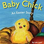 Baby Chick: An Easter Story | Lois Lund