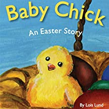 Baby Chick: An Easter Story (       UNABRIDGED) by Lois Lund Narrated by Rachael Sweeden