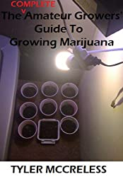 The COMPLETE Amateur Growers Guide to Growing Marijuana