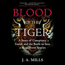 Blood of the Tiger: A Story of Conspiracy, Greed, and the Battle to Save a Magnificent Species (       UNABRIDGED) by J.A. Mills Narrated by Kate Udall