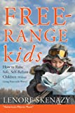 img - for Free-Range Kids, How to Raise Safe, Self-Reliant Children (Without Going Nuts with Worry) book / textbook / text book