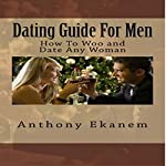 Dating Guide for Men: How to Woo and Date Any Woman | Anthony Ekanem