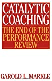 img - for Catalytic Coaching: The End of the Performance Review book / textbook / text book