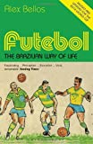 Futebol: The Brazillian Way Of Life Updated Edition: The Brazilian Wayof Life