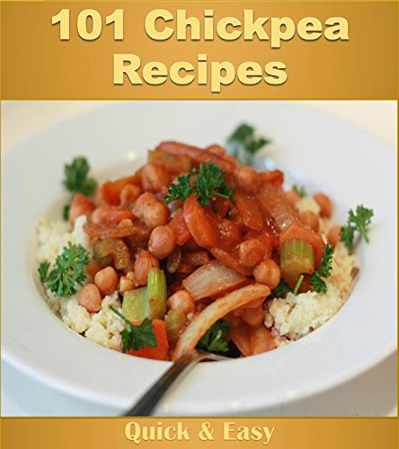Chickpea Cookbook: 101 Simple and Delicious Chickpea Recipes (chickpea cookbook, chickpea recipes, chickpea, chickpea recipe book) by Jennifer Rogers